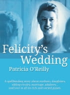 Felicitys Wedding: The lives and loves of a contemporary Irish family by Patricia O'Reilly