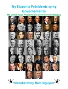 Ny Etazonia Présidents sy ny Governemanta: The United States Presidents and Government In Malagasy by Nam Nguyen