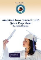 American Government CLEP Quick Prep Sheet by Justin Orgeron
