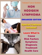 Non-Hodgkin Lymphoma: Learn What Is Cause, Risk Factors, Symptoms, Diagnosis, Treatment, Health Care by National Cancer Institute