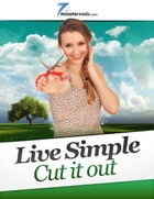 Live Simple-Cut it Out by 7 Minute Reads