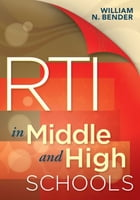 RTI in Middle and High Schools: Practical Guidelines for Elementary Teachers by William N. Bender