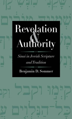 Revelation and Authority Sinai in Jewish Scripture and Tradition