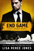 End Game: A Dirty Money Novel by Lisa Renee Jones