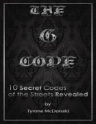The G - Code: 10 Secret Codes of the Streets Revealed by Tyrone McDonald