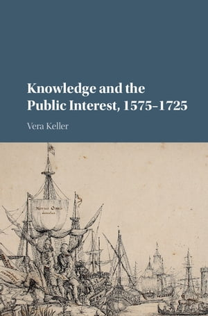 Knowledge and the Public Interest,  1575?1725