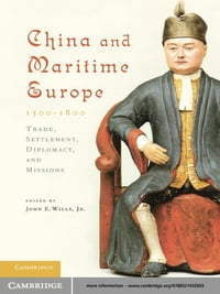 China and Maritime Europe, 1500–1800: Trade, Settlement, Diplomacy, and Missions