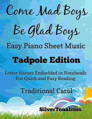 Come Mad Boys Be Glad Boys Easy Piano Sheet Music Tadpole Edition