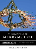 May-Pole of Merrymount: Paranormal Parlor, A Weiser Books Collection by Skinner, Charles M.