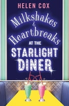 Milkshakes and Heartbreaks at the Starlight Diner: A smart, retro read with a compelling plot (The Starlight Diner Series, Book 1) by Helen Cox