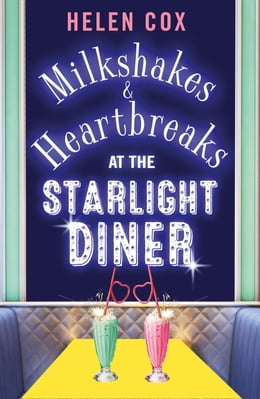 Book Milkshakes and Heartbreaks at the Starlight Diner: A smart, retro read with a compelling plot (The… by Helen Cox