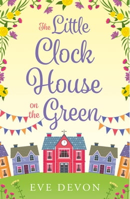 Book The Little Clock House on the Green (Whispers Wood, Book 1) by Eve Devon