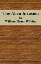 The Alien Invasion by William Henry Wilkins