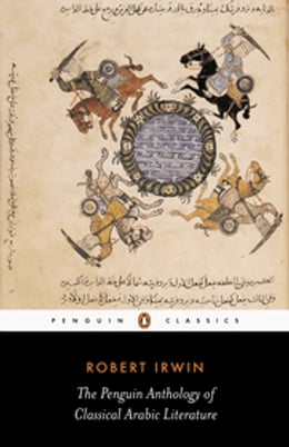 Book The Penguin Anthology of Classical Arabic Literature by Robert Irwin