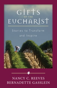 Gifts of the Eucharist: Stories to Transform and Inspire