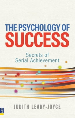 Book The Psychology of Success: Secrets of serial achievement by Judith Leary-Joyce