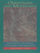 Orientalism and Modernism: The Legacy of China in Pound and Williams