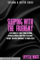 Sleeping With the Frienemy - A Sexy Bundle of 4 Short Stories Featuring Interracial BWWM & BDSM From Steam Books by Crystal White
