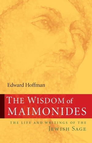 The Wisdom of Maimonides The Life and Writings of the Jewish Sage