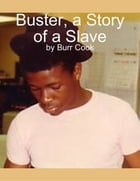 Buster, a Story of a Slave by Burr Cook