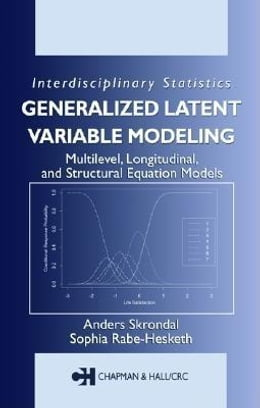 Book Generalized Latent Variable Modeling: Multilevel, Longitudinal, and Structural Equation Models by Skrondal, Anders