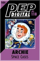 Pep Digital Vol. 118: Archie & Friends: Space Cases by Archie Superstars