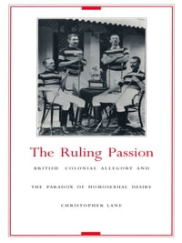 The Ruling Passion: British Colonial Allegory and the Paradox of Homosexual Desire