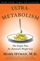 Ultrametabolism: The Simple Plan for Automatic Weight Loss by Mark Hyman, M.D.