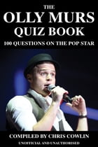 The Olly Murs Quiz Book: 100 Questions on the Pop Star by Chris Cowlin