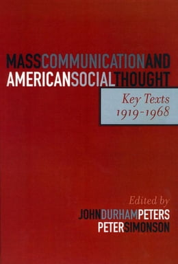 Book Mass Communication and American Social Thought: Key Texts, 1919-1968 by Peter Simonson