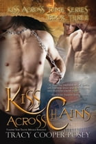 Kiss Across Chains: A Vampire Time Travel Menage Romance by Tracy Cooper-Posey