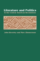 Literature and Politics in the Central American Revolutions by John Beverley