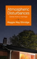 Atmospheric Disturbances: Scenes from a Marriage by Maggie May Ethridge