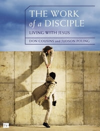 The Work of a Disciple: Living Like Jesus: How to Walk with God, Live His Word, Contribute to His…