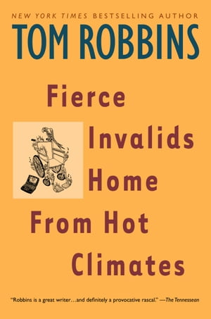 Fierce Invalids Home From Hot Climates: A Novel by Tom Robbins