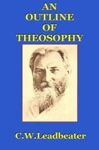 An Outline of Theosophy by C.W. Leadbeater