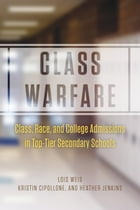 Class Warfare: Class, Race, and College Admissions in Top-Tier Secondary Schools by Lois Weis
