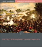 Confederate Military History: The First Shenandoah Valley Campaign, April-July 1861 (Illustrated Edition) by Clement A. Evans