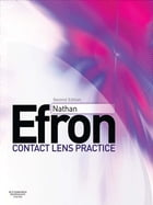 Contact Lens Practice E-Book by Nathan Efron, BScOptom PhD (Melbourne), DSc (Manchester), FAAO (Dip CCLRT), FIACLE, FCCLSA, FBCLA, FACO