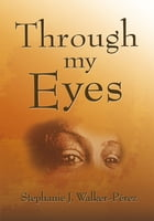 Through My Eyes by Stephanie J. Walker-Pérez