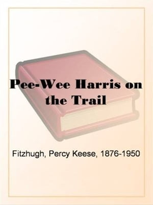 Pee-Wee Harris On The Trail by Percy Keese Fitzhugh