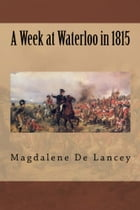 A Week at Waterloo in 1815 by Magdalene De Lancey
