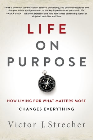 Life on Purpose How Living for What Matters Most Changes Everything