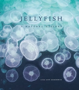 Book Jellyfish: A Natural History by Lisa-ann Gershwin