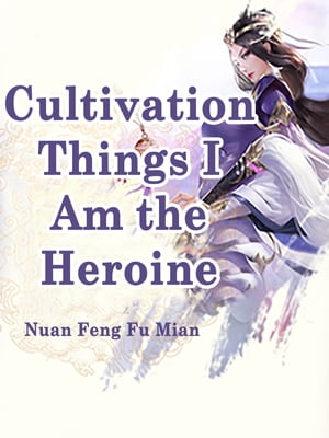Cultivation Things, I Am the Heroine: Volume 1