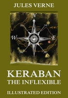 Keraban The Inflexible: Extended Annotated & Illustrated Edition by Jules Verne