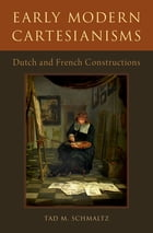 Early Modern Cartesianisms: Dutch and French Constructions