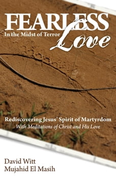 Fearless Love in the Midst of Terror: Answers and Tools to Overcome Terrorism with Love