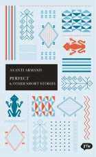 Perfect & Other Short Stories: A trilingual edition in English, German and Indonesian by Avianti Armand