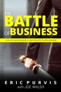 The Battle of Business: A No-Nonsense Guide to Winning the Business Battle de6137dd-d1f2-4212-941d-f06a88857b89